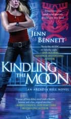 Kindling the Moon - An Arcadia Bell Novel ebook by Jenn Bennett