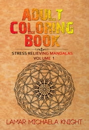 Adult Coloring Book - Stress Relieving Mandalas, #1 ebook by Lamar Michaela Knight