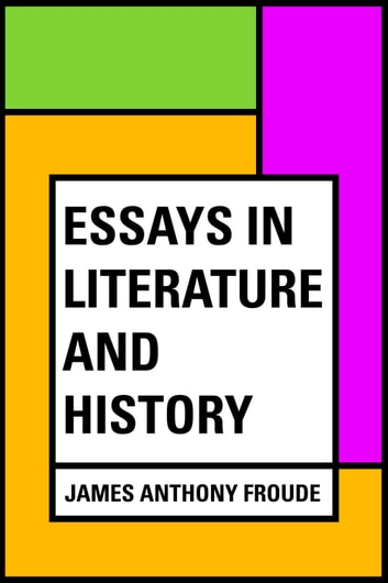 Essays in Literature and History ebook by James Anthony Froude