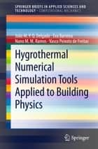 Hygrothermal Numerical Simulation Tools Applied to Building Physics ebook by João M.P.Q. Delgado, Eva Barreira, Nuno M.M. Ramos,...