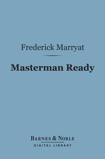 "Masterman Ready (Barnes & Noble Digital Library) - Or the Wreck of the ""Pacific"" ebook by Frederick Marryat"