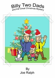 Billy Two Dads and The Great Christmas Turkey Mystery. - Billy Two Dads, #1 ebook by Joe Ralph