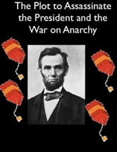 The Plot to Assassinate Lincoln and the War on Anarchy ebook by Allan Pinkerton,William J. Burns