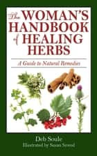 The Woman's Handbook of Healing Herbs ebook by Deb Soule,Susan Szwed