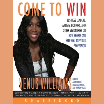 Come to Win - Business Leaders, Artists, Doctors, and Other Visionaries on How Sports Can Help You Top Your Profession audiobook by Venus Williams
