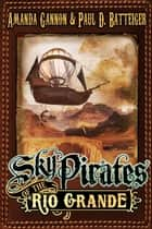Sky Pirates of the Rio Grande ebook by Paul Batteiger