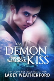 Of Witches and Warlocks: The Demon Kiss ebook by Lacey Weatherford