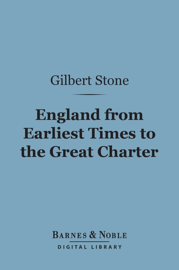 England from Earliest Times to the Great Charter (Barnes & Noble Digital Library) ebook by Gilbert Stone