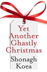 Yet Another Ghastly Christmas ebook by Shonagh Koea