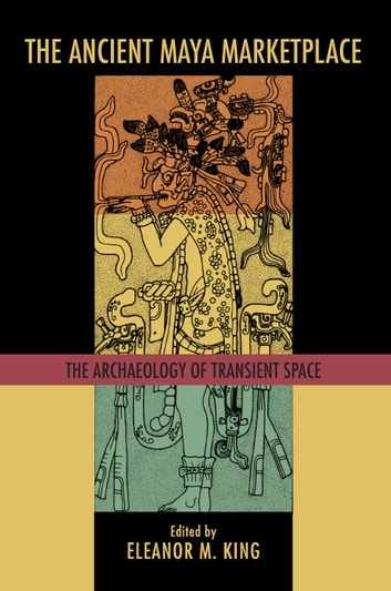 The ancient maya marketplace ebook by 9780816532179 rakuten kobo the ancient maya marketplace the archaeology of transient space ebook by fandeluxe