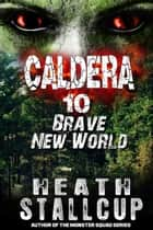 Caldera 10: Brave New World ebook by Heath Stallcup