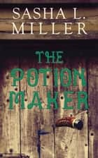 The Potion Maker ebook by Sasha L. Miller