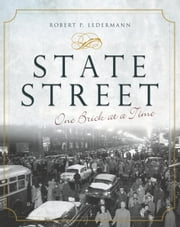 State Street - One Brick at a Time ebook by Robert P. Ledermann