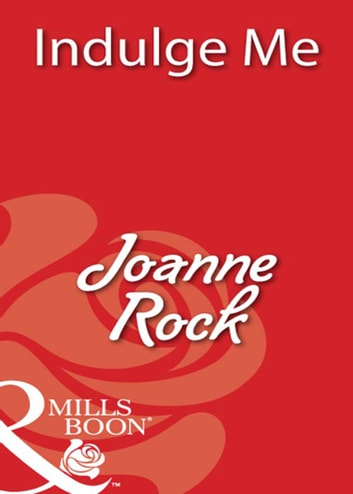 Indulge Me (Mills & Boon Blaze) ebook by Joanne Rock