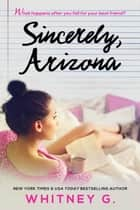 Sincerely, Arizona ebook by Whitney G.