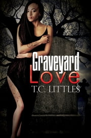 Graveyard Love ebook by T.C. Littles