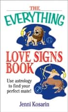 The Everything Love Signs Book - Use Astrology to Find Your Perfect Mate ebook by Jenni Kosarin