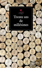 Trente ans de millésime ebook by Antoine Lebègue