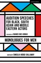 Audition Speeches for Black, South Asian and Middle Eastern Actors: Monologues for Men ebook by Simeilia Hodge-Dallaway