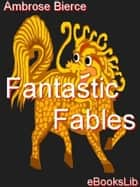 Fantastic Fables ebook by Ambrose Bierce