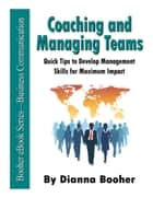 Coaching and Managing Teams ebook by Dianna Booher