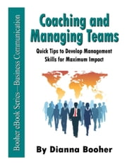 Coaching and Managing Teams - Quick Tips to Develop Management Skills for Maximum Impact ebook by Dianna Booher