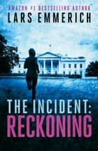 THE INCIDENT: Reckoning - Book Two of THE INCIDENT Trilogy ebook by Lars Emmerich