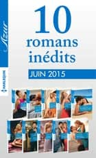 10 romans inédits Azur (nº 3595 à 3604 - juin 2015) ebook by Collectif