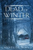Dead of Winter ebook by Annelise Ryan