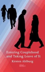 Entering couplehood ...and taking leave of it ebook by Kirsten Ahlburg