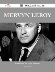 Mervyn LeRoy 171 Success Facts - Everything you need to know about Mervyn LeRoy ebook by Denise Mcgee