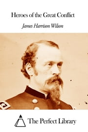Heroes of the Great Conflict ebook by James H. Wilson