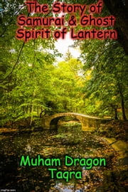 The Story of Samurai & Ghost Spirit of Lantern ebook by Muham Dragon Taqra,Muham Taqra
