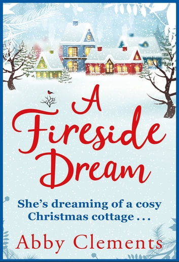 A Fireside Dream - A Sparkling Christmas Read For Cold Winter Nights ebook by Abby Clements