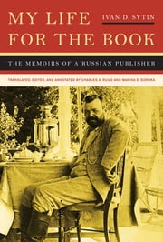 My Life for the Book - The Memoirs of a Russian Publisher ebook by Ivan D. Sytin, Charles Ruud, Marina Soroka