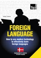 FOREIGN LANGUAGES - How to use modern technology to effectively learn foreign languages - Special edition for students of Danish language ebook by Andrey Taranov