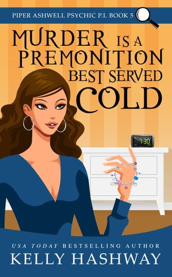 Murder is a Premonition Best Served Cold (Piper Ashwell Psychic P.I. Book 5) ebook by Kelly Hashway