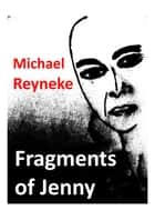 Fragments of Jenny ebook by Michael Reyneke