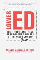 Lower Ed - The Troubling Rise of For-Profit Colleges in the New Economy eBook by Tressie McMillan Cottom, Stephanie Kelton