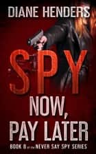 Spy Now, Pay Later ebook by Diane Henders