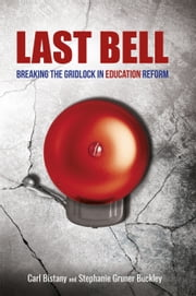Last Bell - Breaking the gridlock in education reform ebook by Carl Bistany,Stephanie Gruner Buckley
