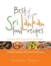 Best of Sri Lankan Food Recipes - Healthy Cooking With Coconut and Spices ebook by Shrinika Perera