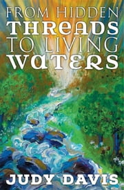 From Hidden Threads to Living Waters: Influencing the Future by Reclaiming the Past ebook by Judy M. Davis