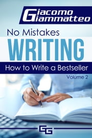 How to Write a Bestseller - No Mistakes Writing, Volume II ebook by Giacomo Giammatteo