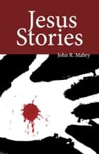 Jesus Stories ebook by John R. Mabry