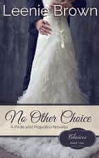 No Other Choice - A Pride and Prejudice Novella ebook by