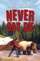 Never Say Die ebook by Will Hobbs