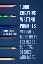 1,000 Creative Writing Prompts, Volume 2 - More Ideas for Blogs, Scripts, Stories and More ebook by Bryan Cohen