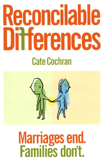 Reconcilable Differences - Marriages End. Families Don't. ebook by Cate Cochran