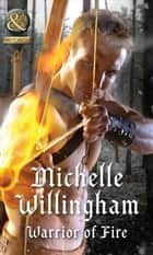 Warrior Of Fire (Mills & Boon Historical) (Warriors of Ireland, Book 2) ebook by